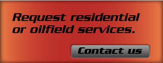 Request residential or oilfield services. Contact us